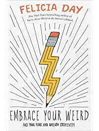 Embrace Your Weird: Face Your Fears and Unleash Creativity