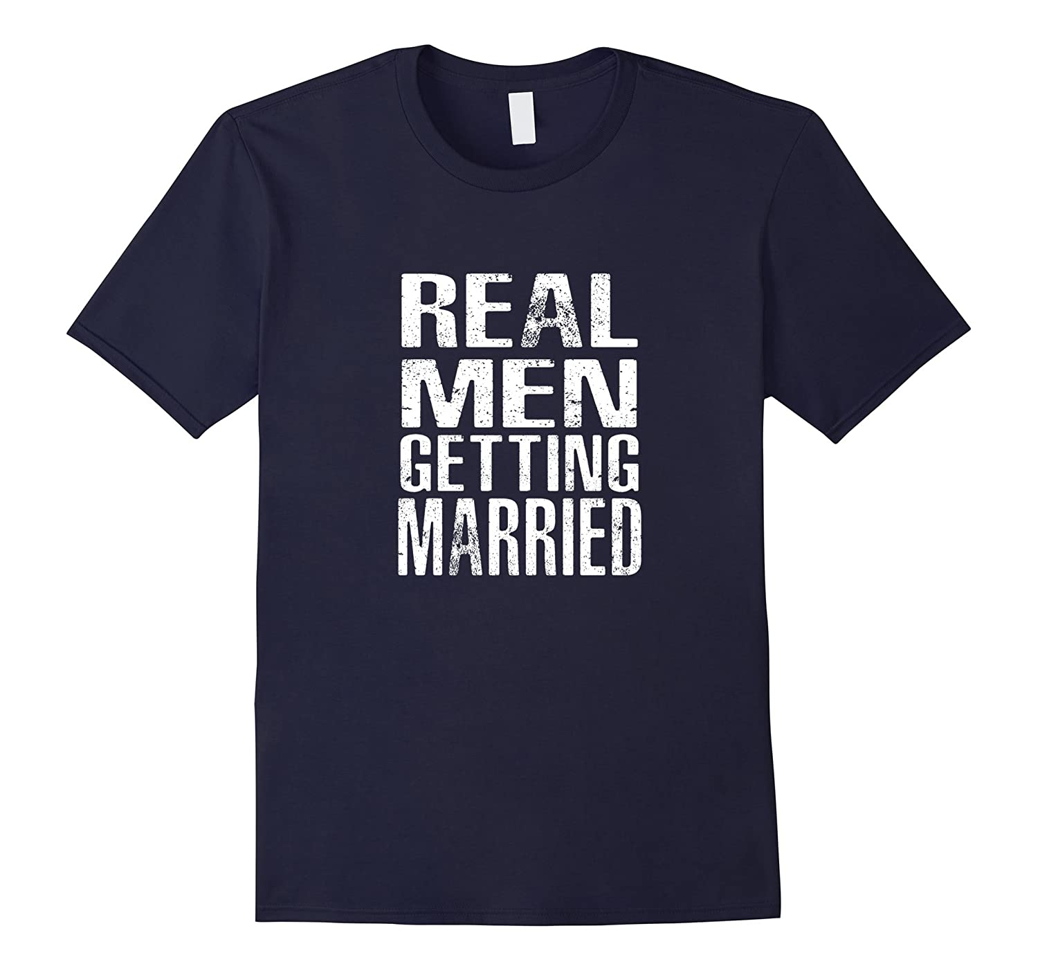 Real Men Getting Married - Mens Bachelor Party Funny T-Shirt-CD
