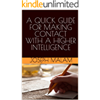 A QUICK GUIDE FOR MAKING CONTACT WITH A HIGHER INTELLIGENCE (English Edition)