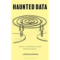 Haunted Data: Affect, Transmedia and Weird Science