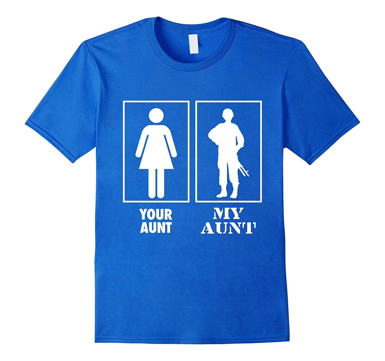 Your Aunt My Aunt Military Proud Army Navy Air Force Soldier