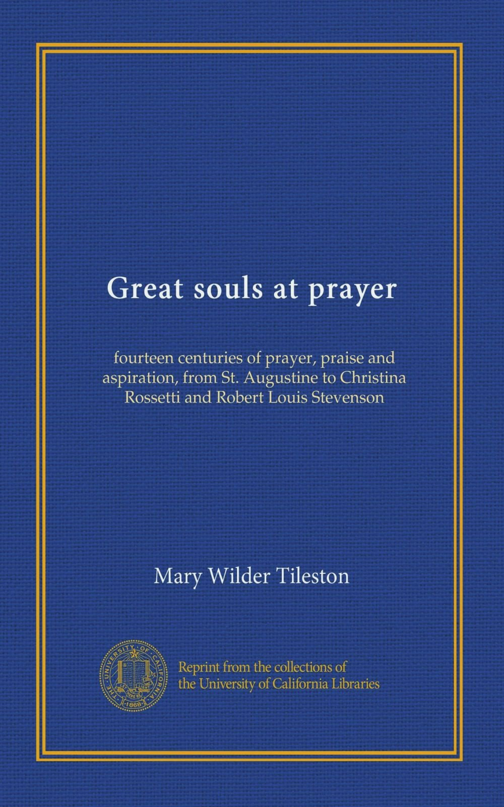 Download Great souls at prayer: fourteen centuries of prayer, praise and aspiration, from St. Augustine to Christina Rossetti and Robert Louis Stevenson pdf