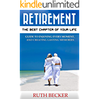 Retirement: The Best Chapter of Your Life : Guide to Enjoying Every Moment, and Creating Lasting Memories (Sarah James Health and Wellness )