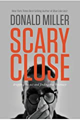 Scary Close: Dropping the Act and Finding True Intimacy Kindle Edition