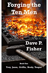 Forging the Ten Men - Book One: Prequel to the Ten Men of Courage trilogy Kindle Edition