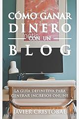 Cómo ganar dinero con un blog: la guía definitiva para generar ingresos online (Blogging productivo) (Spanish Edition) Kindle Edition
