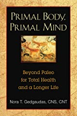 Primal Body, Primal Mind: Beyond Paleo for Total Health and a Longer Life Kindle Edition