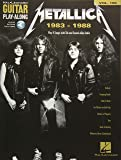 Metallica 1983-1988: Play 8 Songs with Tab and Sound-Alike Audio, Includes Downloadable Audio (Guitar Play-Along)