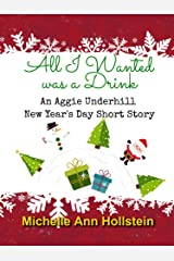 All I Wanted was a Drink, An Aggie Underhill New Year's Day Short Story (A quirky, comical adventure) (An Aggie Underhill Mystery Book 11) Kindle Edition