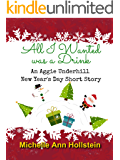 All I Wanted was a Drink, An Aggie Underhill New Year's Day Short Story (A quirky, comical adventure) (An Aggie Underhill Mystery Book 11)