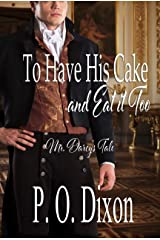 To Have His Cake (and Eat it Too): Mr. Darcy's Tale (Pride and Prejudice Untold Book 1) Kindle Edition