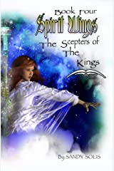 Spirit Wings The Scepters of the Kings: Book Four Kindle Edition