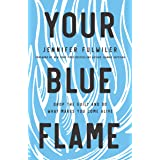 Your Blue Flame: Drop the Guilt and Do What Makes You Come Alive