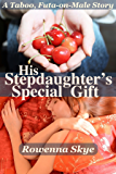 His Stepdaughter's Special Gift: A Taboo, Futa-on-Male Story