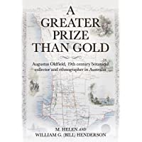 A Greater Prize Than Gold: Augustus Oldfield, 19th century botanical collector and ethnographer in Australia