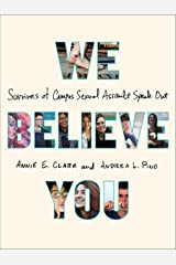 We Believe You: Survivors of Campus Sexual Assault Speak Out Kindle Edition