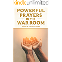 Powerful Prayers in the War Room: Learning to Pray like a Powerful Prayer Warrior (Spiritual Battle Plan for Prayer Book 1)