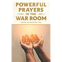 Powerful Prayers in the War Room: Learning to Pray like a Powerful Prayer Warrior (Spiritual Battle Plan for Prayer Book…