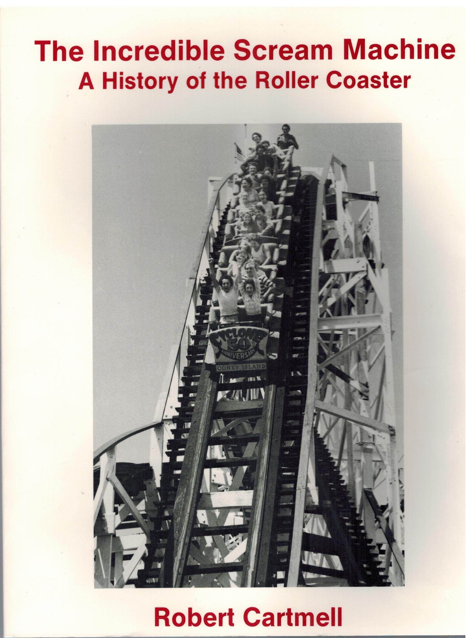 INCREDIBLE SCREAM MACHINE, THE, A History of the Roller Coaster
