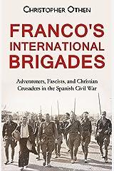 Franco's International Brigades: Adventurers, Fascists, and Christian Crusaders in the Spanish Civil War