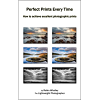 Perfect Prints Every Time: How to achieve excellent photographic prints book cover
