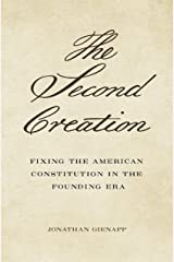 The Second Creation: Fixing the American Constitution in the Founding Era Kindle Edition