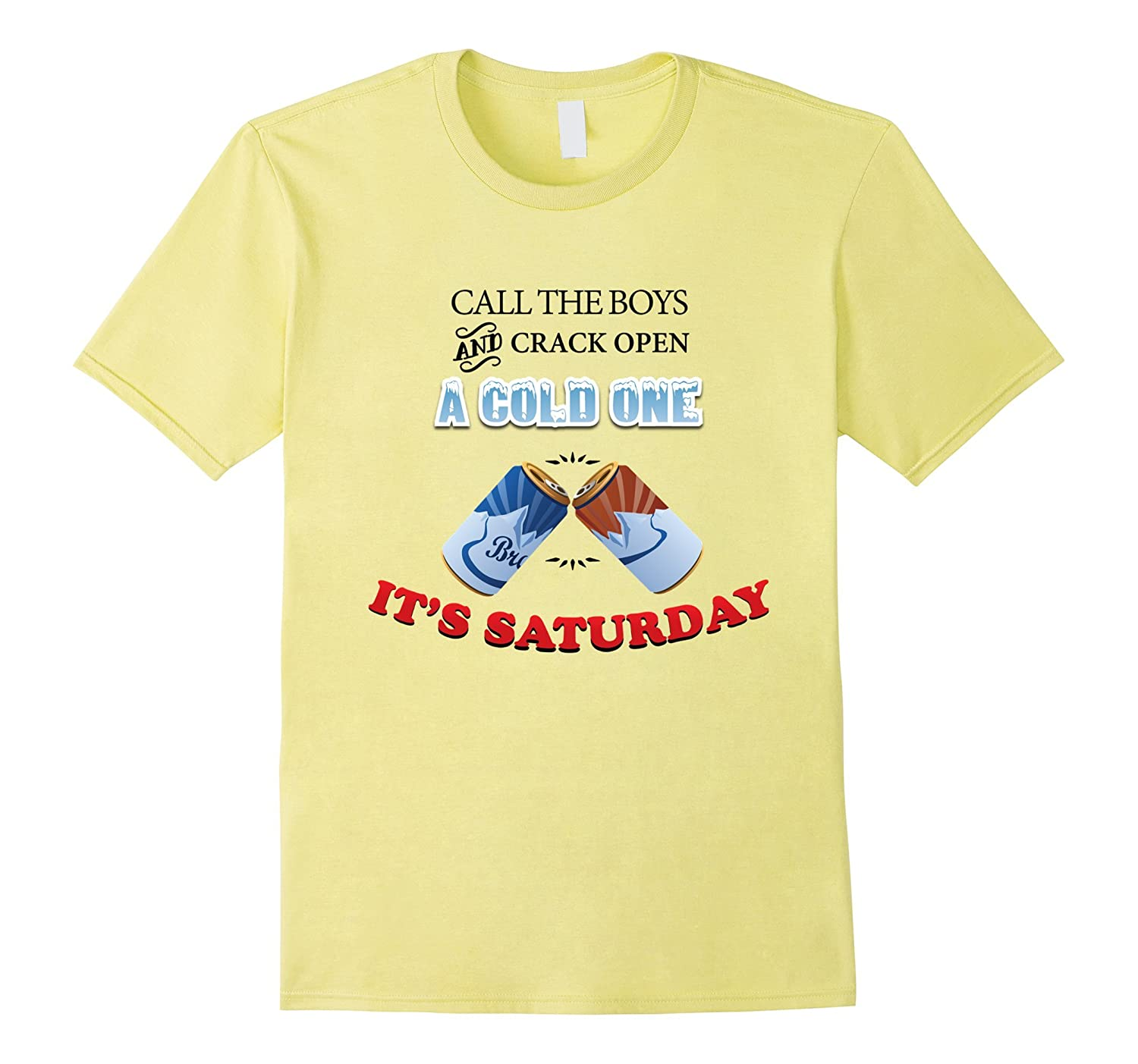 Call for the Boys & Crack Open a Cold One Saturday T-Shirt