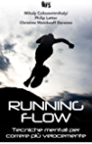Running Flow: Tecniche mentali per correre più velocemente