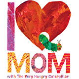 I Love Mom with The Very Hungry Caterpillar (The World of Eric Carle)
