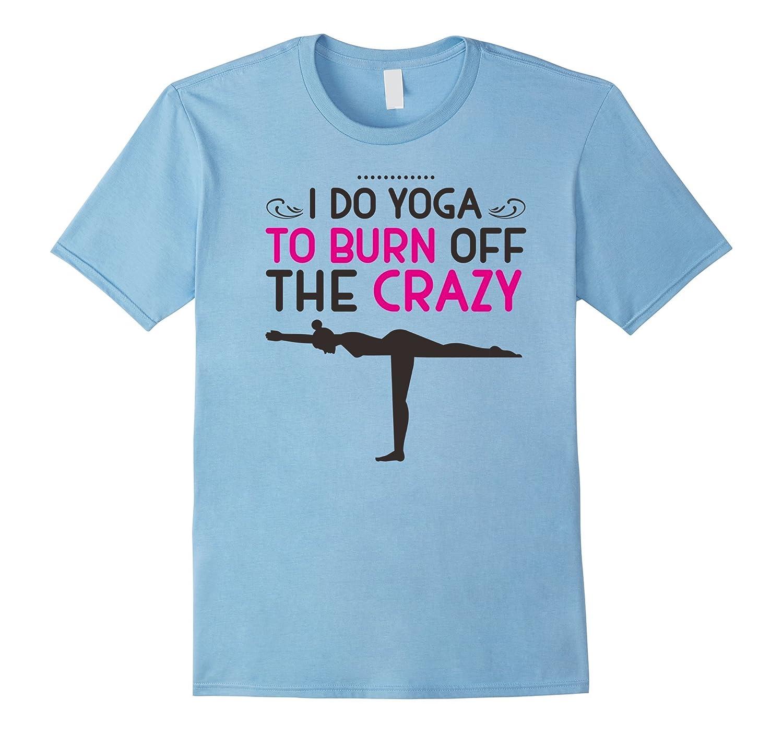 675a4b8d I Do Yoga To Burn Off The Crazy – Funny Meditation T-shirt – Hntee.com