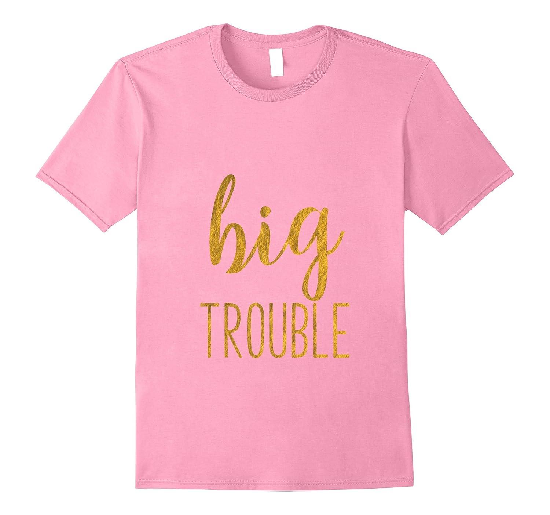 Big Trouble Sorority Reveal Matching Womens TShirt-FL