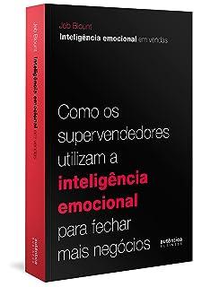 Inteligência Emocional em Vendas. Como os Supervendedores Utilizam a Inteligência Emocional Para Fechar Mais Negócios