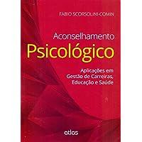Aconselhamento Psicológico: Aplicações Em Gestão De Carreiras, Educação E Saúde