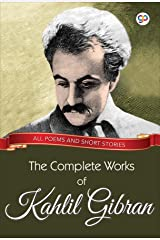 The Complete Works of Kahlil Gibran: All poems and short stories (Global Classics) Kindle Edition