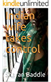Indian wife takes control (The cuckold Life Book 4)