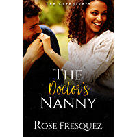 The Doctor's Nanny: A Sweet Work Place Slow burn Romance (BWWM) (The Caregivers Book 1)