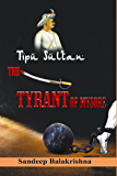 TipuSultan- The Tyrant of Mysore (Indian History Book 1)