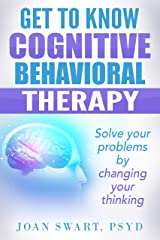 Get to Know Cognitive Behavioral Therapy: Solve Your Problems by Changing Your Thinking (Get to Know Psychology Book 2) Kindle Edition
