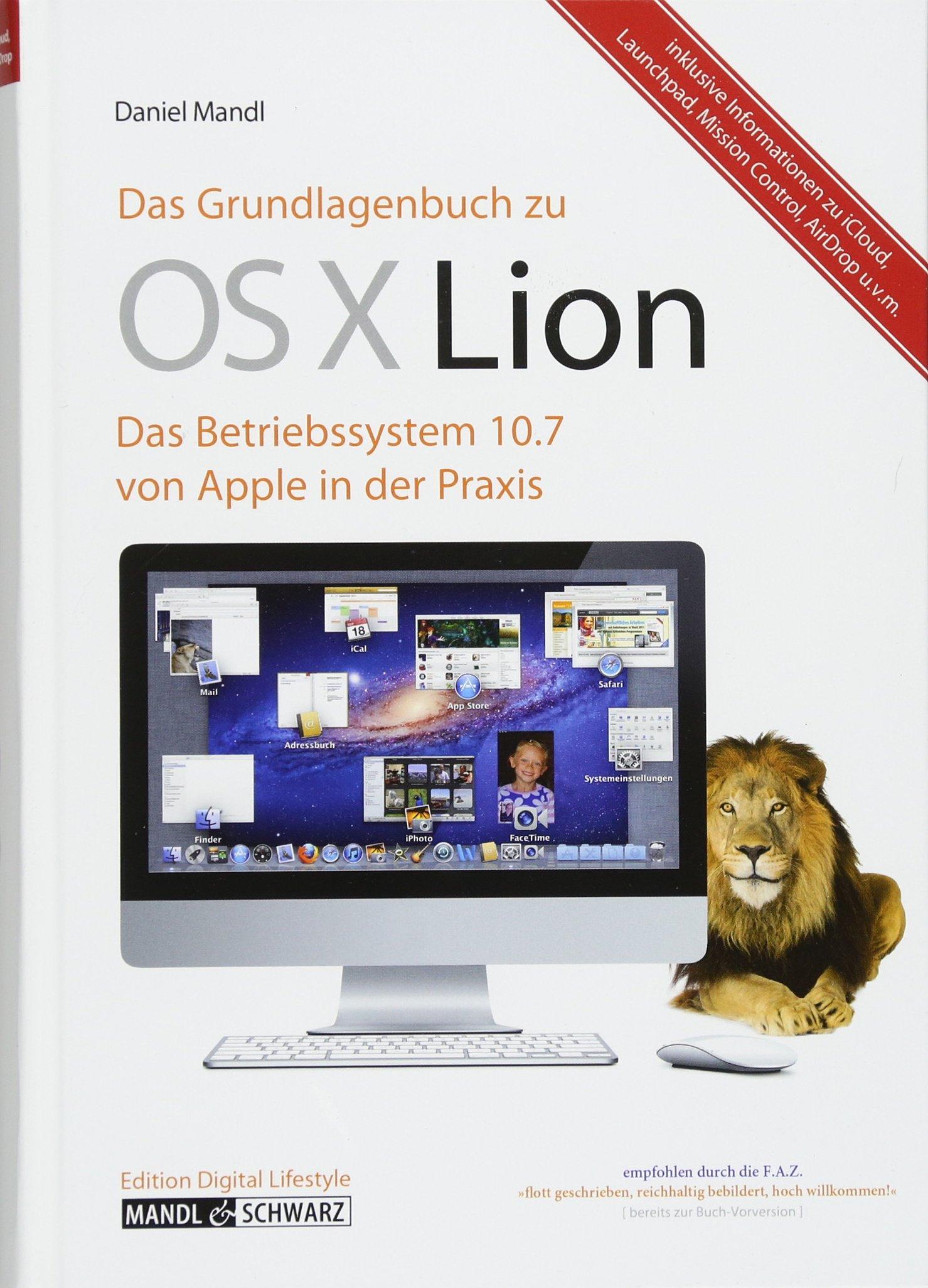 Das Grundlagenbuch zu OS X Lion: Das Betriebssystem 10.7 von Apple in der Praxis Gebundenes Buch – 6. Oktober 2011 Daniel Mandl Mandl & Schwarz 3939685356 19176319