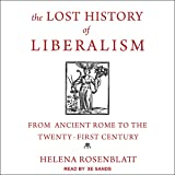 The Lost History of Liberalism: From Ancient Rome to the Twenty-First Century