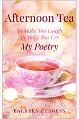Afternoon Tea: To Make You Laugh, To Make You Cry, My Poetry Kindle Edition