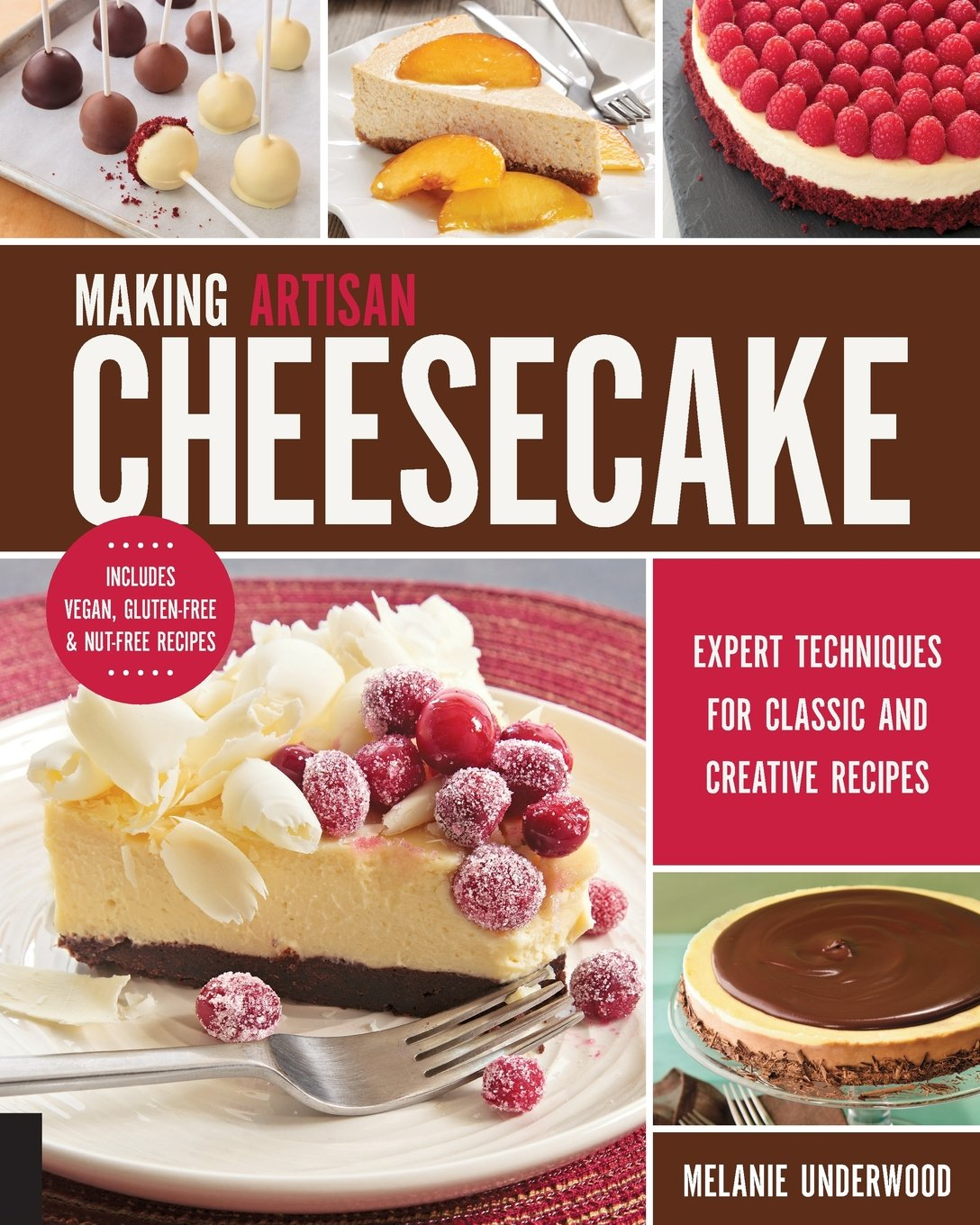 Making Artisan Cheesecake: Expert Techniques for Classic and Creative Recipes - Includes Vegan, Gluten-Free & Nut-Free Recipes ebook