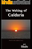 The Waking of Caldaria (The Caldaria Trilogy Book 3)
