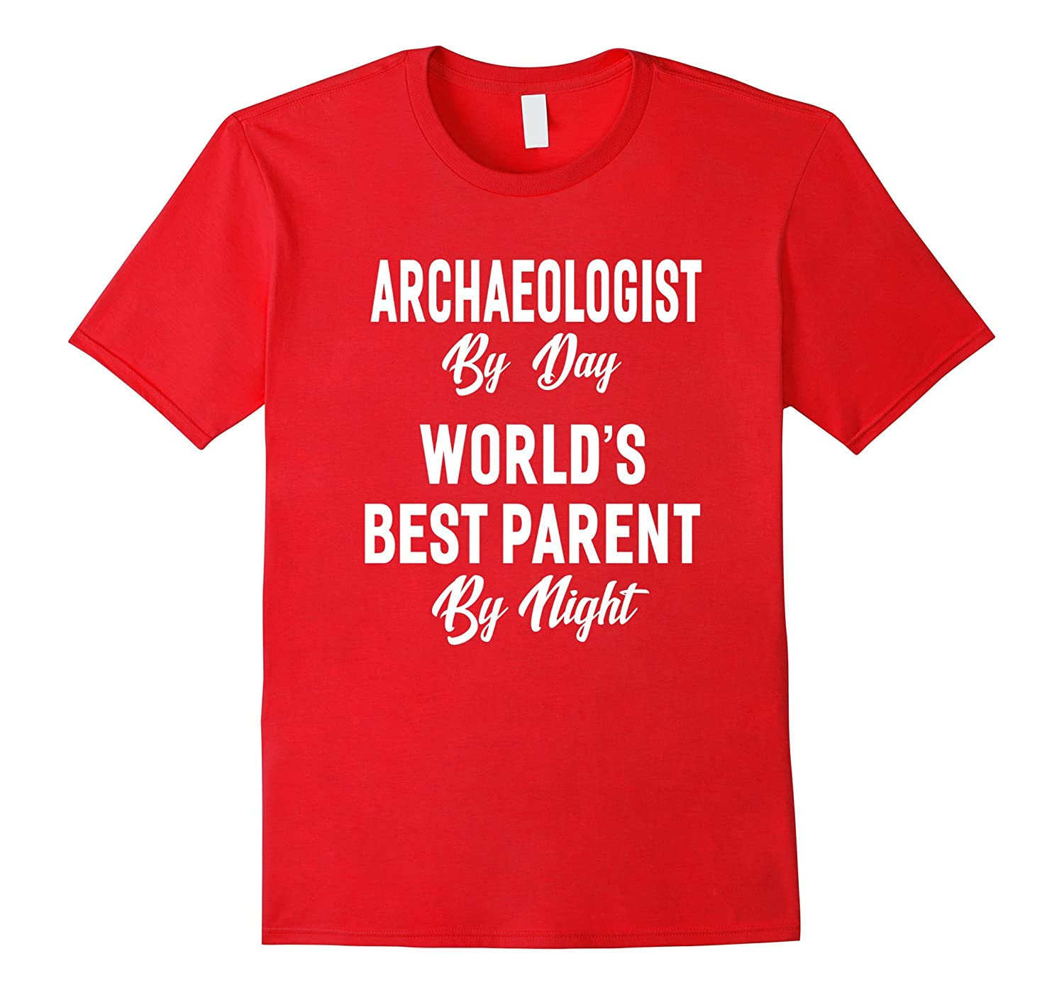 Archaeologist By Day Worlds Best Parent By Night T-shirt-PL