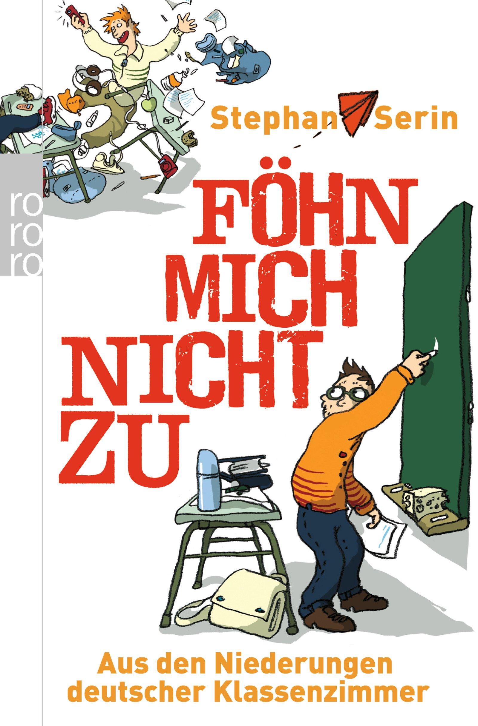 Föhn mich nicht zu. Aus den Niederungen deutscher Klassenzimmer ...