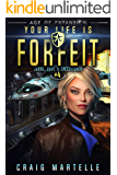 Your Life Is Forfeit: A Space Opera Adventure Legal Thriller (Judge, Jury, & Executioner Book 4)