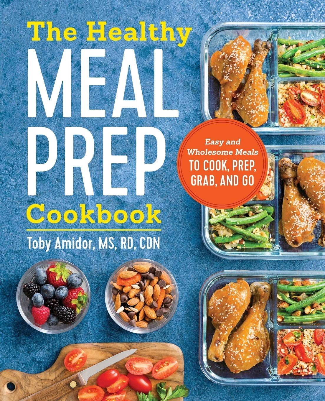 The Healthy Meal Prep Cookbook: Easy and Wholesome Meals to Cook, Prep, Grab, and Go 1