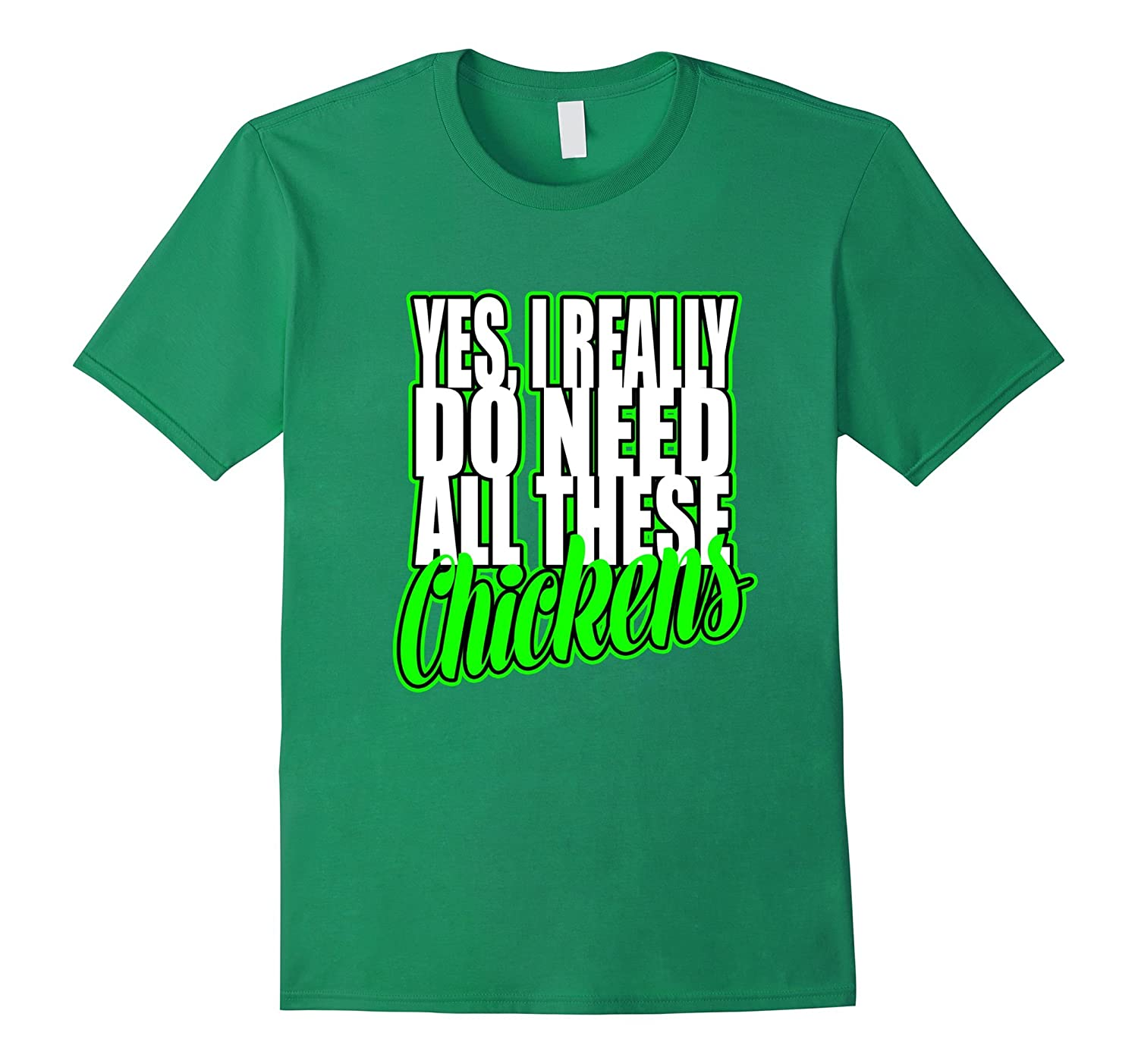 Yes, I Really Do Need All These Chickens – Funny T-Shirt-Teevkd
