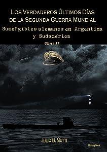 Sumergibles alemanes en Argentina y Sudamérica (Los verdaderos últimos días de la segunda guerra mundial