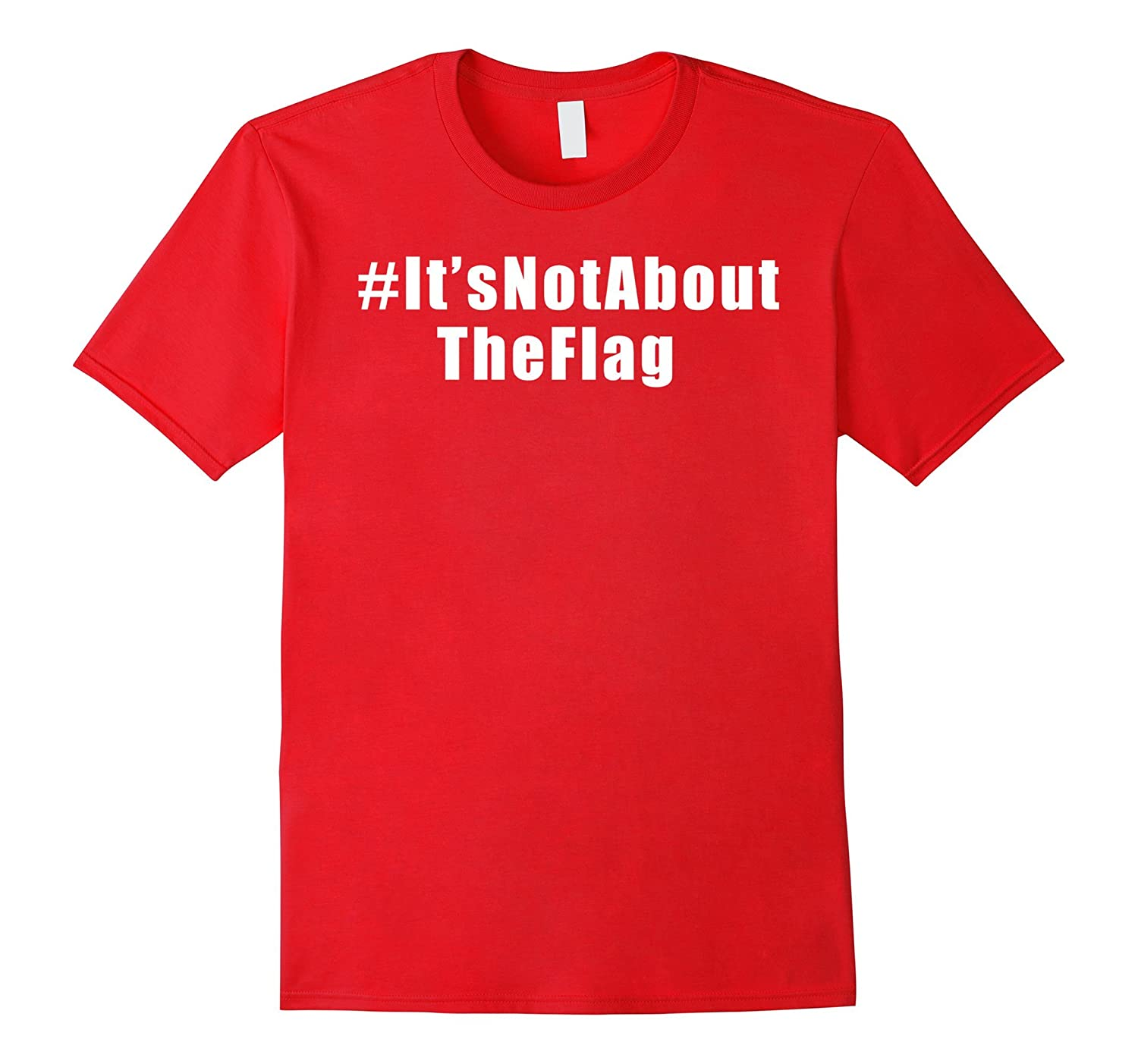 #ItsNotAboutTheFlag It's Not About The Flag T-Shirt-FL